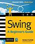 Swing : a beginner's guide by  Herbert Schildt