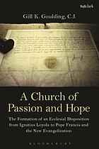 A church of passion and hope : the formation of ecclesial disposition from Ignatius Loyola to Pope Francis and the new evangelization