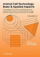 Animal cell technology : basic & applied aspects : proceedings of the Seventeenth Annual Meeting of the Japanese Association for Animal Cell Technology (JAACT), Nagoya, Japan, November 15-18, 2004