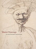 Master drawings from the Yale University Art Gallery : [the John and Mable Ringling Museum of Art Sarasota, Florida 19 October 2006 - 7 January 2007; The Blanton Museum of Art Austin, Texas 1 June - 12 August 2007; Yale University Art Gallery New Haven, Connecticut 12 February - 8 June 2008