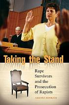 Taking the stand : rape survivors and the prosecution of rapists