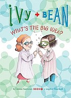 Ivy + Bean : what's the big idea?