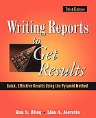 Writing reports to get results : quick, effective results using the pyramid method of writing