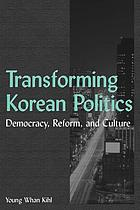 Transforming Korean politics : democracy, reform, and culture