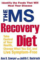 The MS recovery diet : take control, change what you eat, and live symptom-free