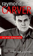 Raymond Carver : an oral biography