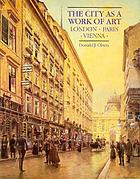 The city as a work of art : London, Paris, Vienna