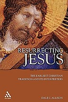 Resurrecting Jesus : the earliest Christian tradition and its interpreters