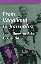 From vagabond to journalist : Edgar Snow in Asia, 1928-1941