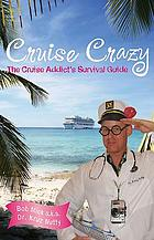 Cruise crazy : the cruise addict's survival guide