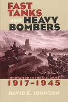 Fast tanks and heavy bombers : innovation in the U.S. Army, 1917-1945