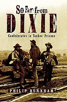So far from Dixie : Confederates in Yankee prisons
