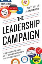 The leadership campaign : 10 political strategies to win at your career and propel your business to victory
