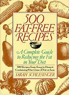 500 fat-free recipes : a complete guide to reducing the fat in your diet : 500 recipes from soup to dessert containing one gram of fat or less