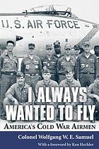 I always wanted to fly : America's Cold War airmen