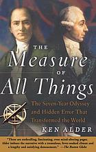 The measure of all things : the seven-year odyssey and hidden error that transformed the world