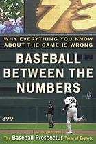 Baseball between the numbers : why everything you know about the game is wrong
