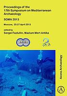 Proceedings of the 17th Symposium on Mediterranean Archaeology : SOMA 2013, Moscow, 25-27 April 2013