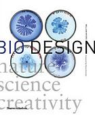 Bio design : nature, science, creativity