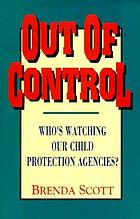 Out of control : who's watching our child protection agencies?