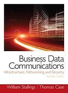 Business data communications : infrastructure, networking and security