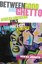 Between good and ghetto : African American girls and inner-city violence