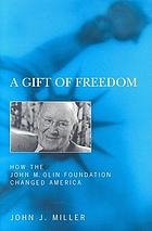 A gift of freedom : how the John M. Olin Foundation changed America