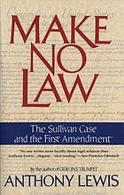 Make no law : the Sullivan case and the First Amendment