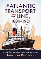 The Atlantic Transport Line, 1881-1931 : a history with details on all ships