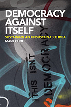 Democracy against itself : sustaining an unsustainable idea