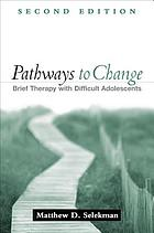 Pathways to change : brief therapy with difficult adolescents