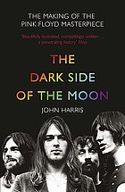 The dark side of the moon : the making of the Pink Floyd masterpiece