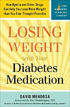 Losing weight with your diabetes medication : how Byetta and other drugs can help you lose more weight than you ever thought possible