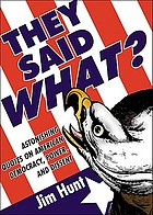 They said what? : astonishing quotes on American power, democracy, and dissent