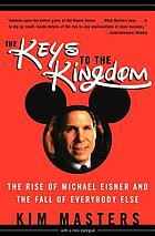 The keys to the kingdom : the rise of Michael Eisner and the fall of everybody else : with a new epilogue