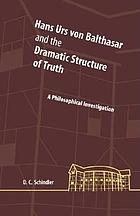 Hans Urs von Balthasar and the dramatic structure of truth : a philosophical investigation