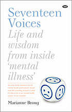 Seventeen voices : life and wisdom from inside 'mental illness'