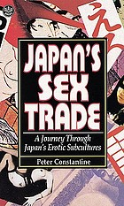 Japan's sex trade : a journey through Japan's erotic subcultures