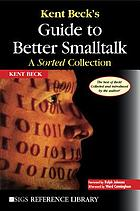 Kent Beck's guide to better Smalltalk : a sorted collection