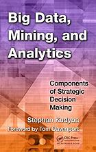 Big data, mining, and analytics : components of strategic decision making