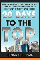 20 days to the top : how the precise selling formula will make you your company's top sales performer in 20 days or less