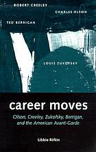 Career moves : Olson, Creeley, Zukofsky, Berrigan, and the American avant-garde