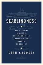 Seablindness : how political neglect is choking American seapower and what to do about it