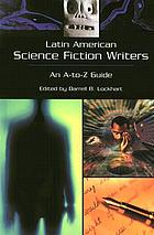 Latin American science fiction writers : an A-to-Z guide
