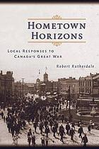 Hometown horizons : local responses to Canada's Great War