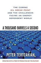 A thousand barrels a second : the coming oil break point and the challenges facing an energy dependent world
