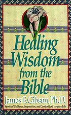 Healing wisdom from the Bible : spiritual guidance, inspiration, and comfort for everyday life