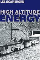 High altitude energy : a history of fossil fuels in Colorado