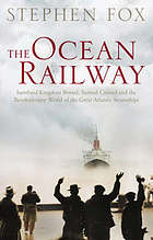 The ocean railway : Isambard Kingdom Brunel, Samuel Cunard and the great Atlantic steamships