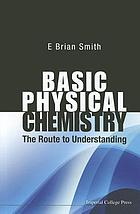 Basic physical chemistry : the route to understanding